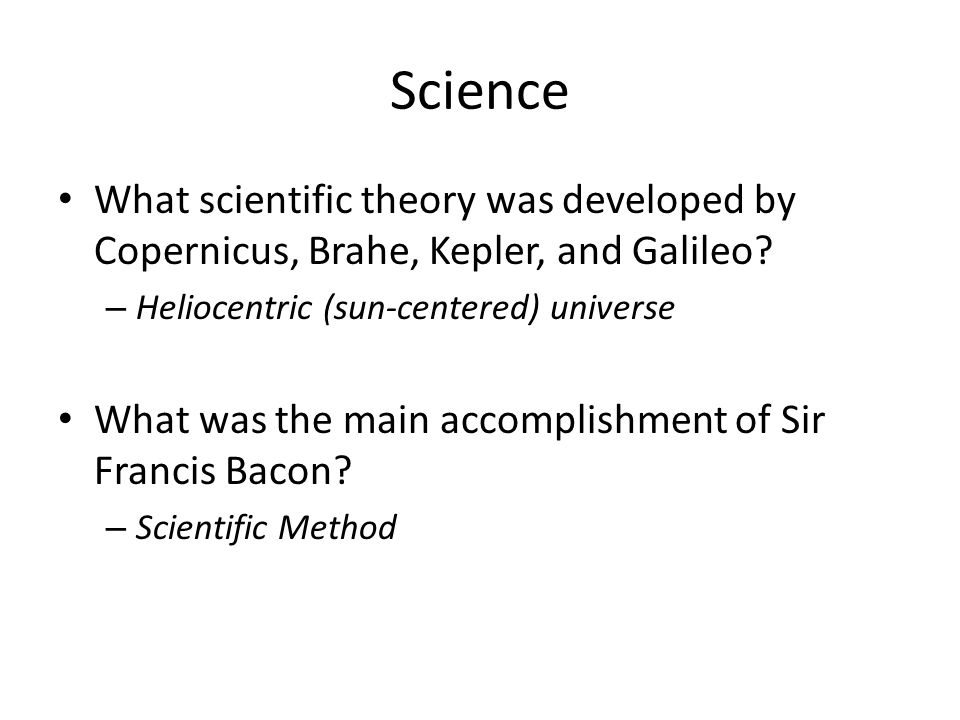 Science What scientific theory was developed by Copernicus, Brahe, Kepler, and Galileo Heliocentric (sun-centered) universe.