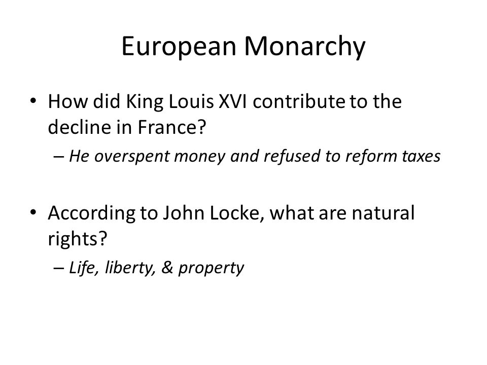 European Monarchy How did King Louis XVI contribute to the decline in France He overspent money and refused to reform taxes.