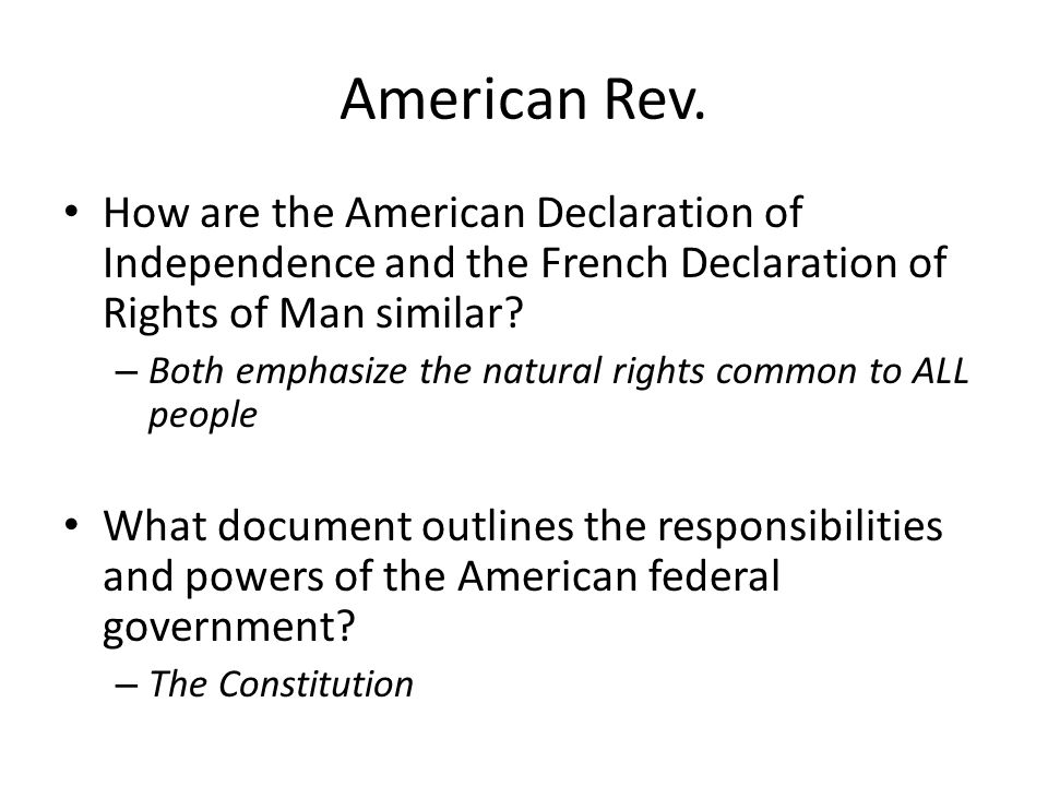 American Rev. How are the American Declaration of Independence and the French Declaration of Rights of Man similar