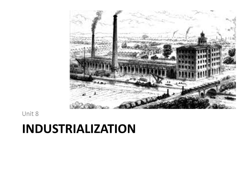 Unit 8 Industrialization