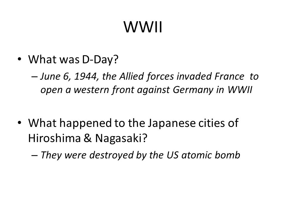WWII What was D-Day June 6, 1944, the Allied forces invaded France to open a western front against Germany in WWII.