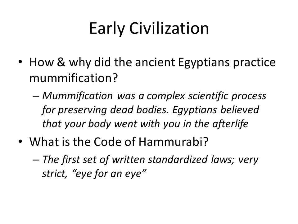 Early Civilization How & why did the ancient Egyptians practice mummification