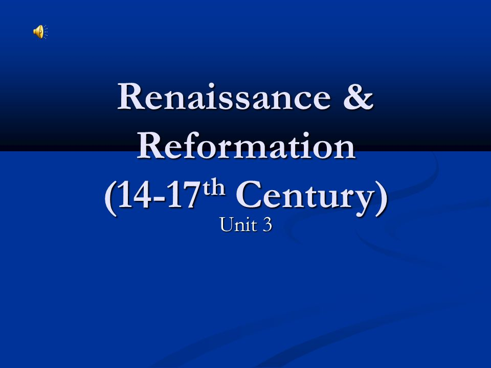Renaissance & Reformation (14-17th Century)
