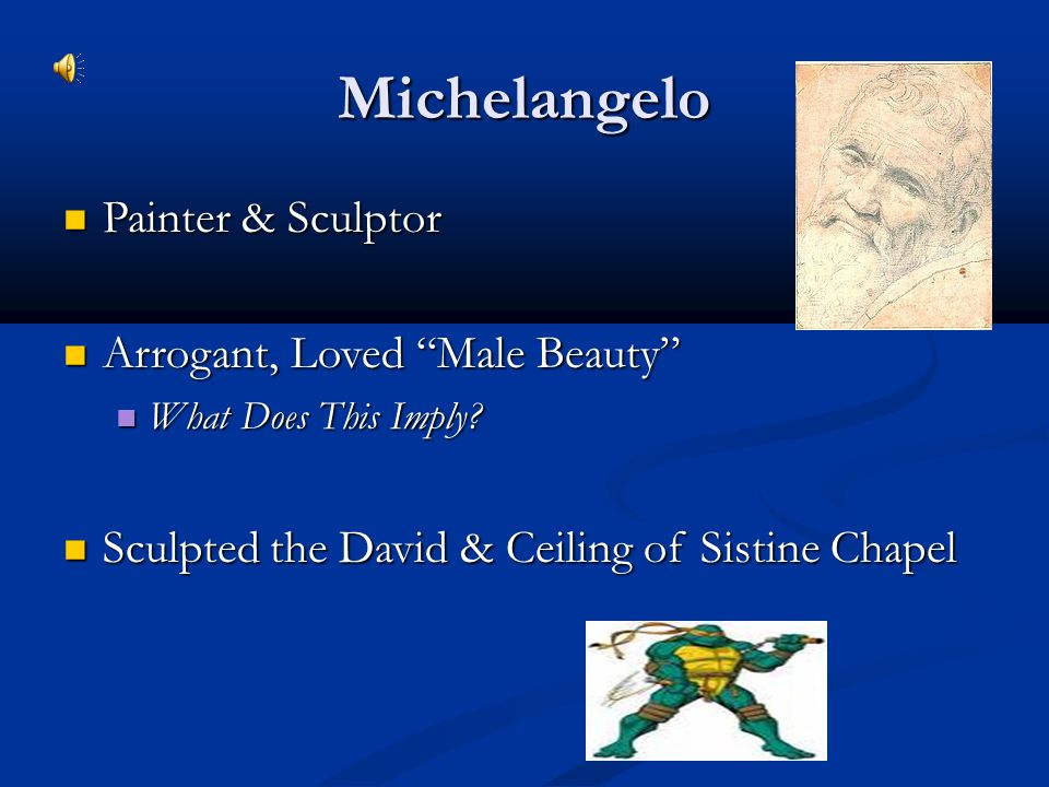 Michelangelo Painter & Sculptor Arrogant, Loved Male Beauty
