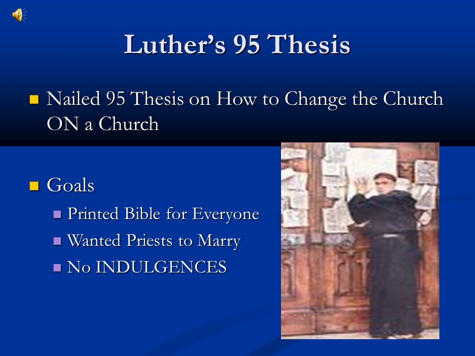 Luther's 95 Thesis Nailed 95 Thesis on How to Change the Church ON a Church. Goals. Printed Bible for Everyone.