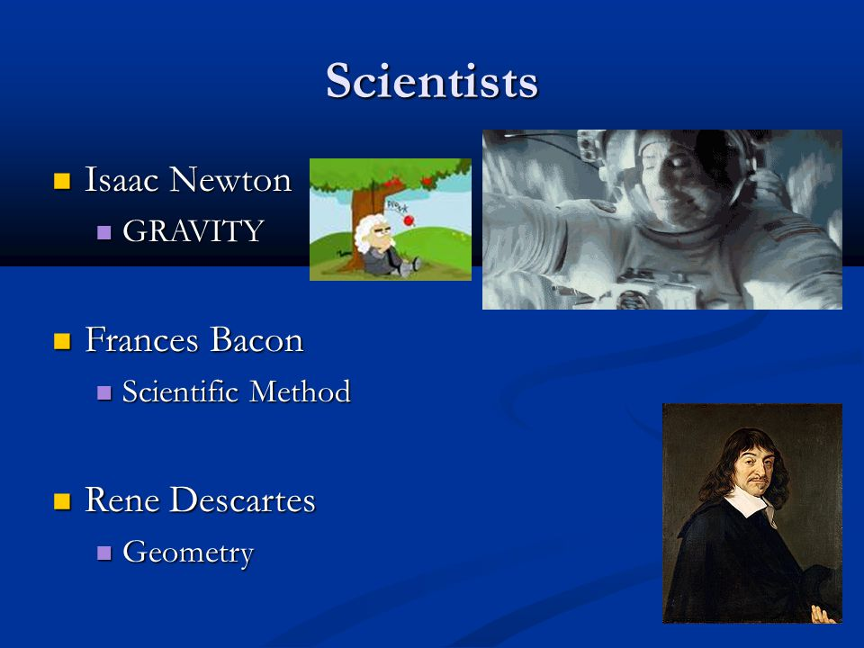 Scientists Isaac Newton Frances Bacon Rene Descartes GRAVITY