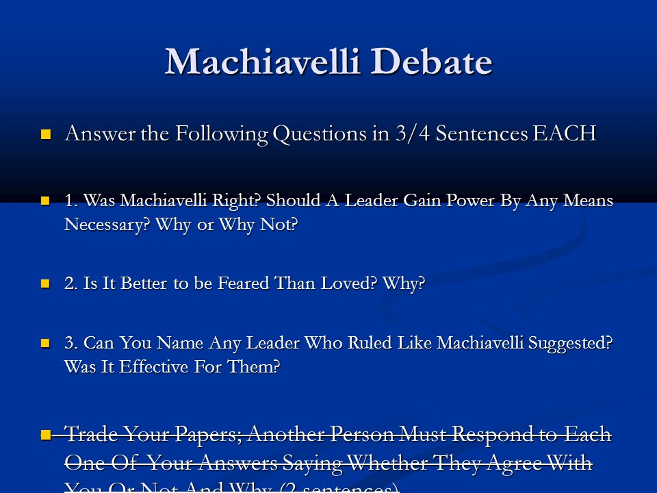 Machiavelli Debate Answer the Following Questions in 3/4 Sentences EACH.