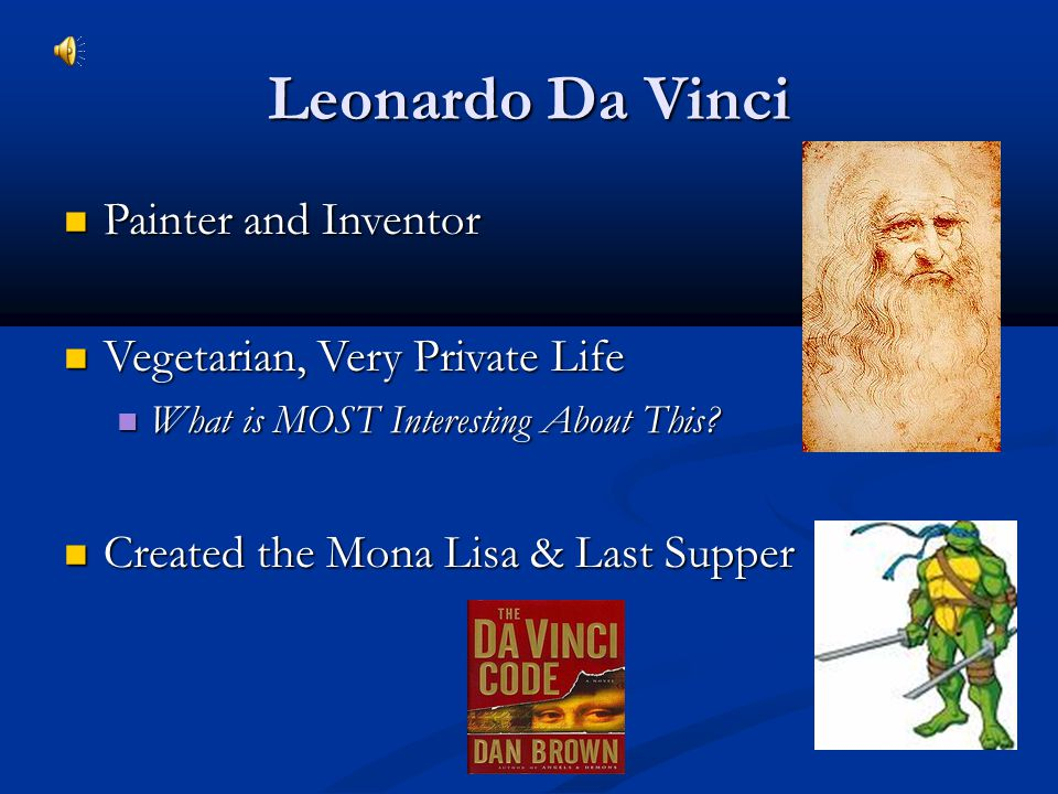 Leonardo Da Vinci Painter and Inventor Vegetarian, Very Private Life