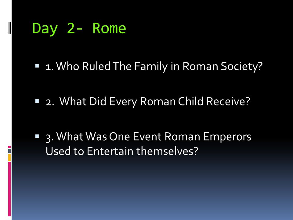 Day 2- Rome 1. Who Ruled The Family in Roman Society