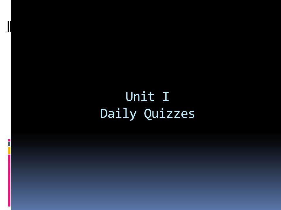 Unit I Daily Quizzes