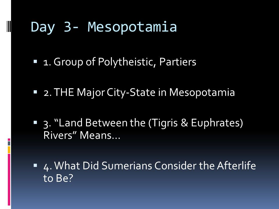 Day 3- Mesopotamia 1. Group of Polytheistic, Partiers