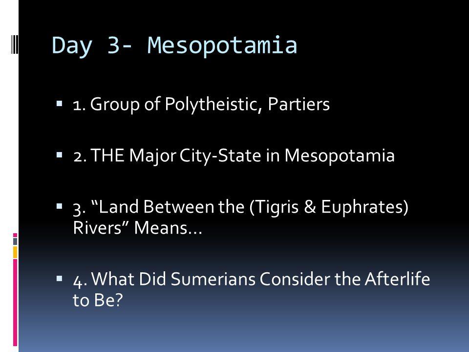 Day 3- Mesopotamia 1. Group of Polytheistic, Partiers