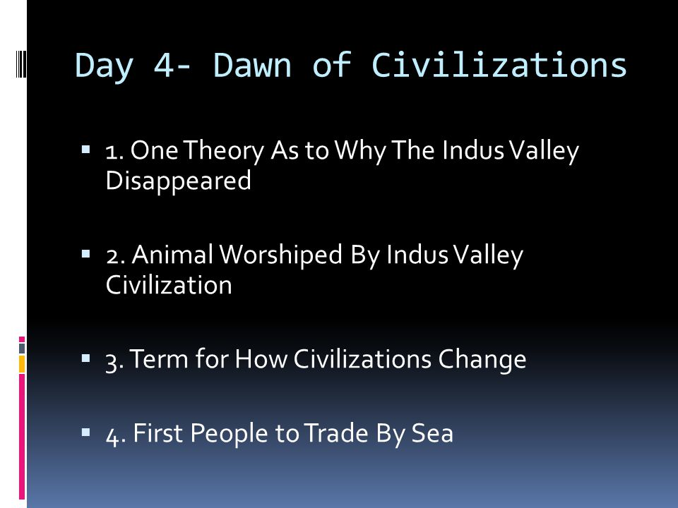 Day 4- Dawn of Civilizations