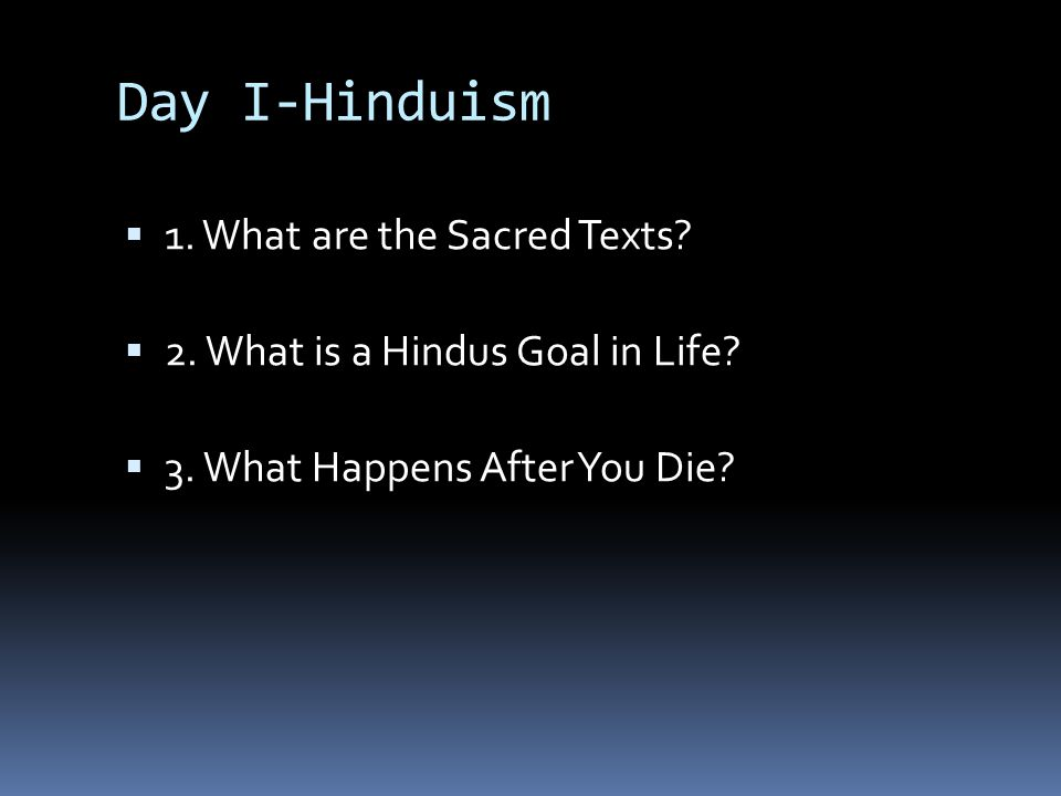 Day I-Hinduism 1. What are the Sacred Texts