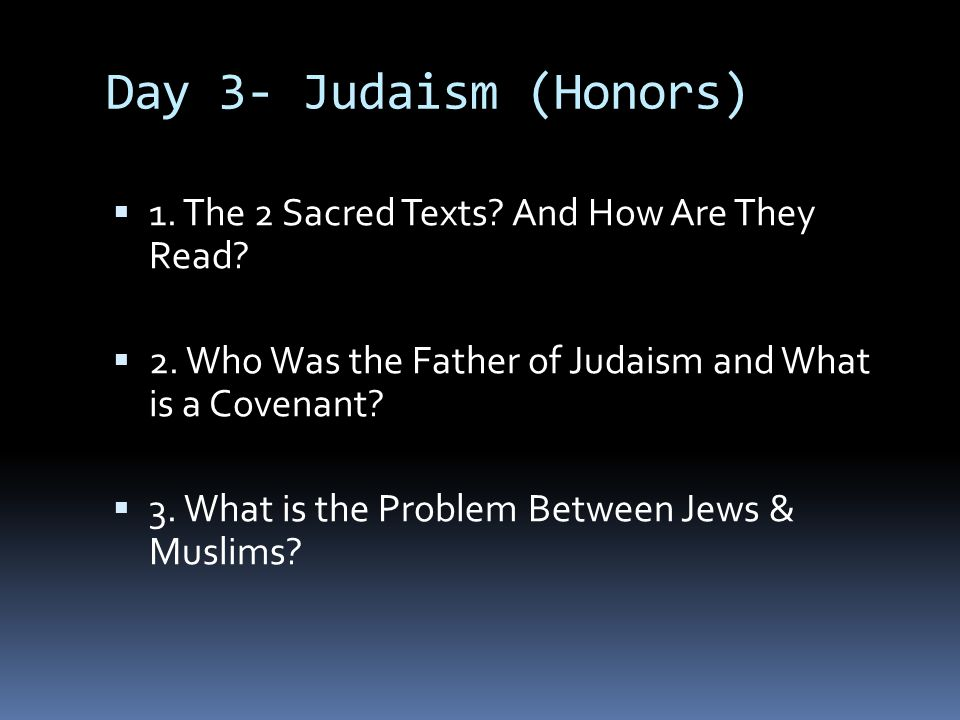 Day 3- Judaism (Honors) 1. The 2 Sacred Texts And How Are They Read