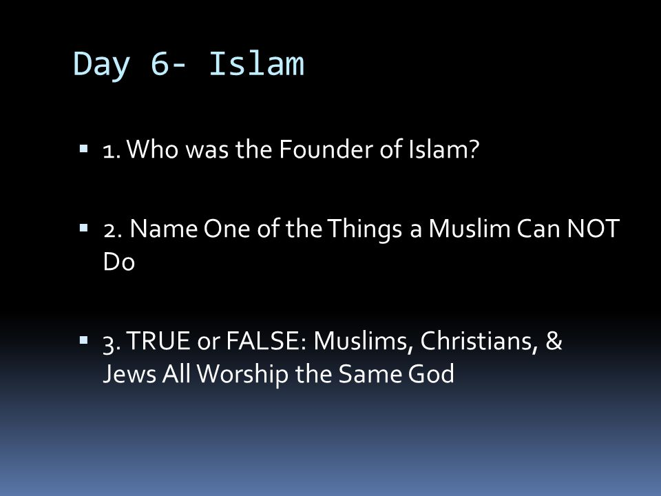 Day 6- Islam 1. Who was the Founder of Islam