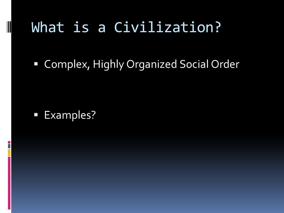 What is a Civilization Complex, Highly Organized Social Order