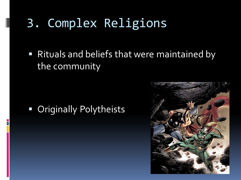 3. Complex Religions Rituals and beliefs that were maintained by the community.