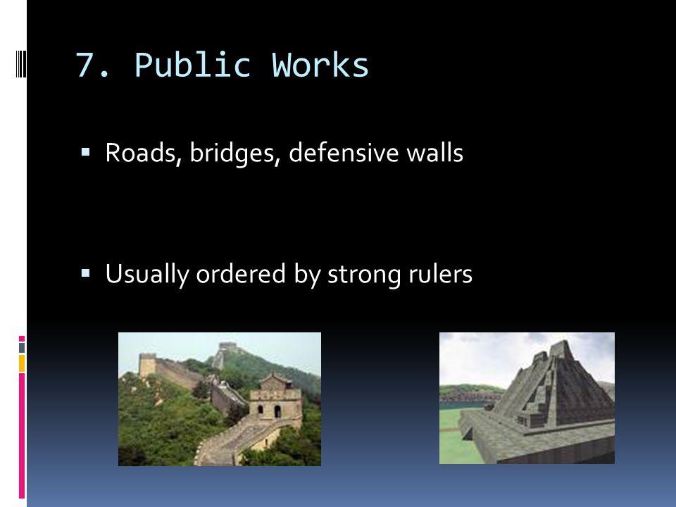 7. Public Works Roads, bridges, defensive walls