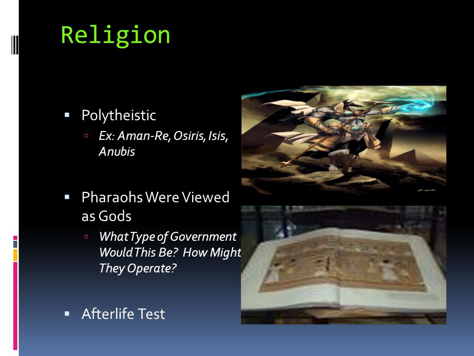 Religion Polytheistic Pharaohs Were Viewed as Gods Afterlife Test
