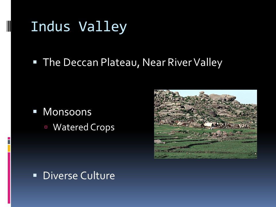 Indus Valley The Deccan Plateau, Near River Valley Monsoons