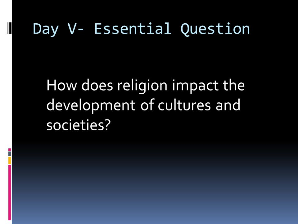 Day V- Essential Question