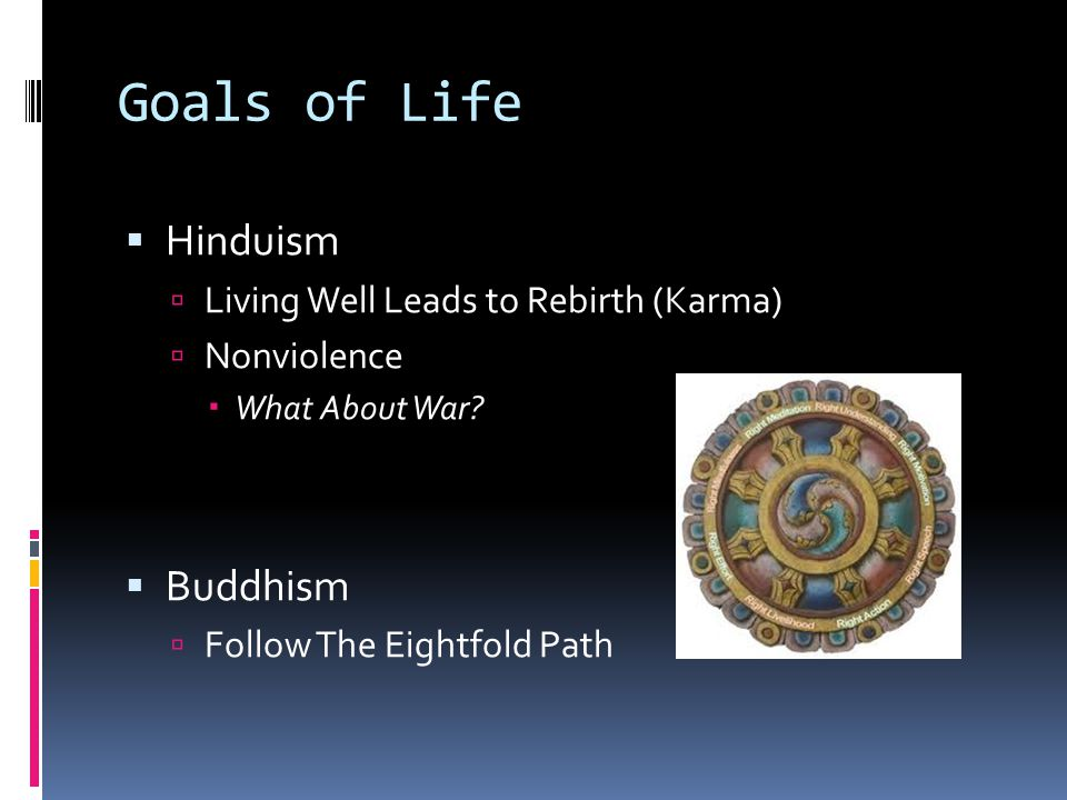 Goals of Life Hinduism Buddhism Living Well Leads to Rebirth (Karma)