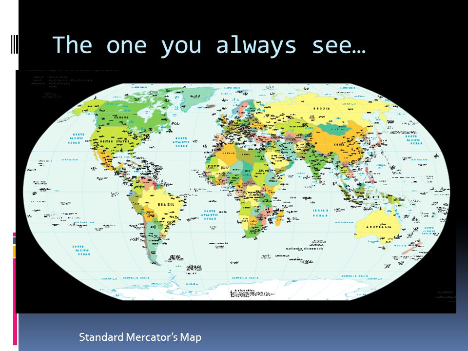The one you always see… Standard Mercator's Map