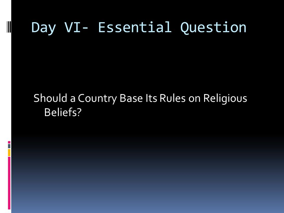 Day VI- Essential Question