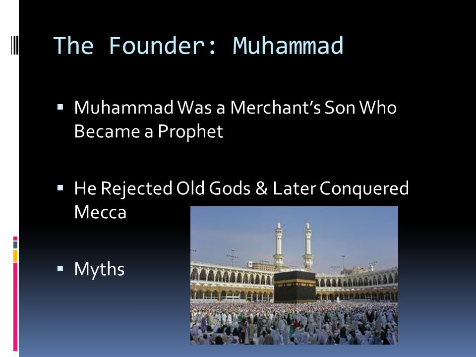 The Founder: Muhammad Muhammad Was a Merchant's Son Who Became a Prophet. He Rejected Old Gods & Later Conquered Mecca.