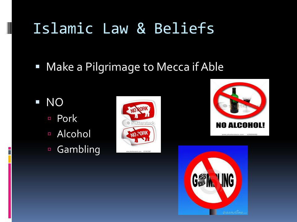 Islamic Law & Beliefs Make a Pilgrimage to Mecca if Able NO Pork