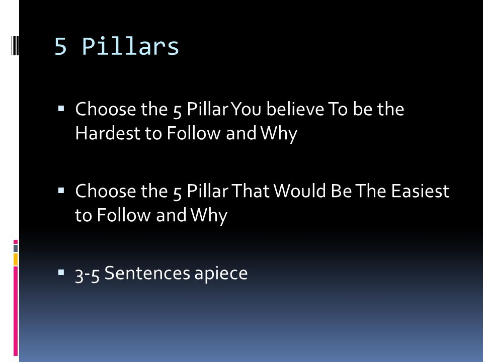 5 Pillars Choose the 5 Pillar You believe To be the Hardest to Follow and Why. Choose the 5 Pillar That Would Be The Easiest to Follow and Why.