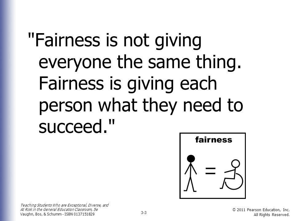 Fairness is not giving everyone the same thing
