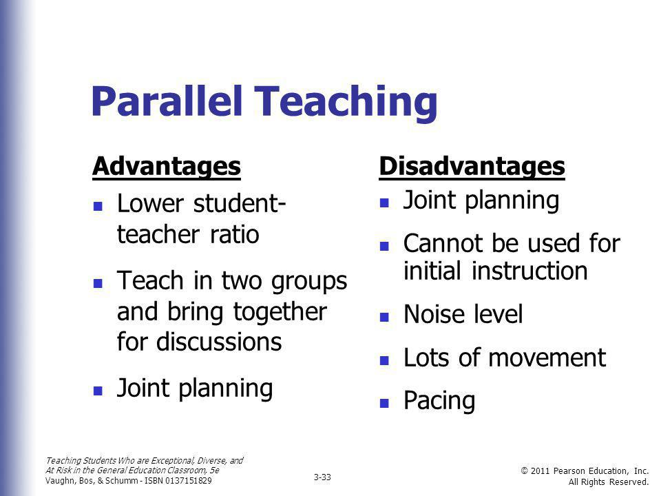 Parallel Teaching Advantages Lower student- teacher ratio