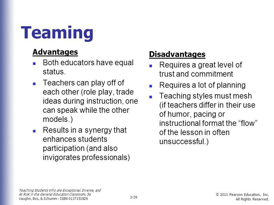 Teaming Advantages Disadvantages Both educators have equal status.