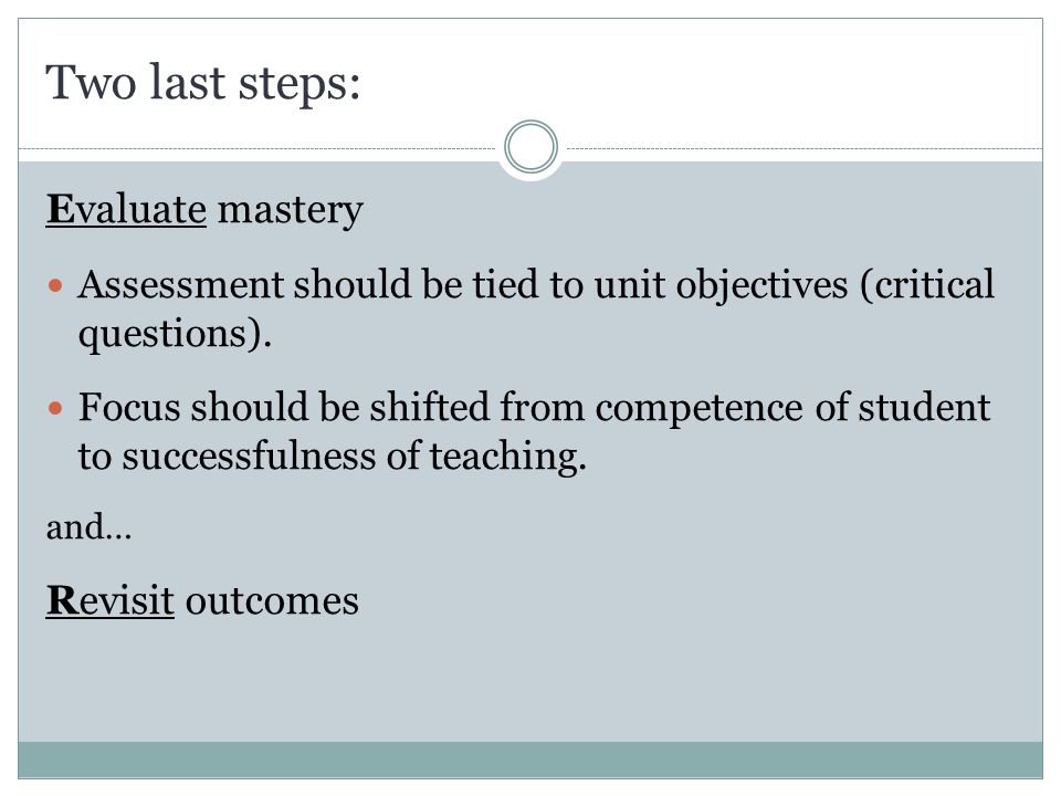 Two last steps: Evaluate mastery Revisit outcomes