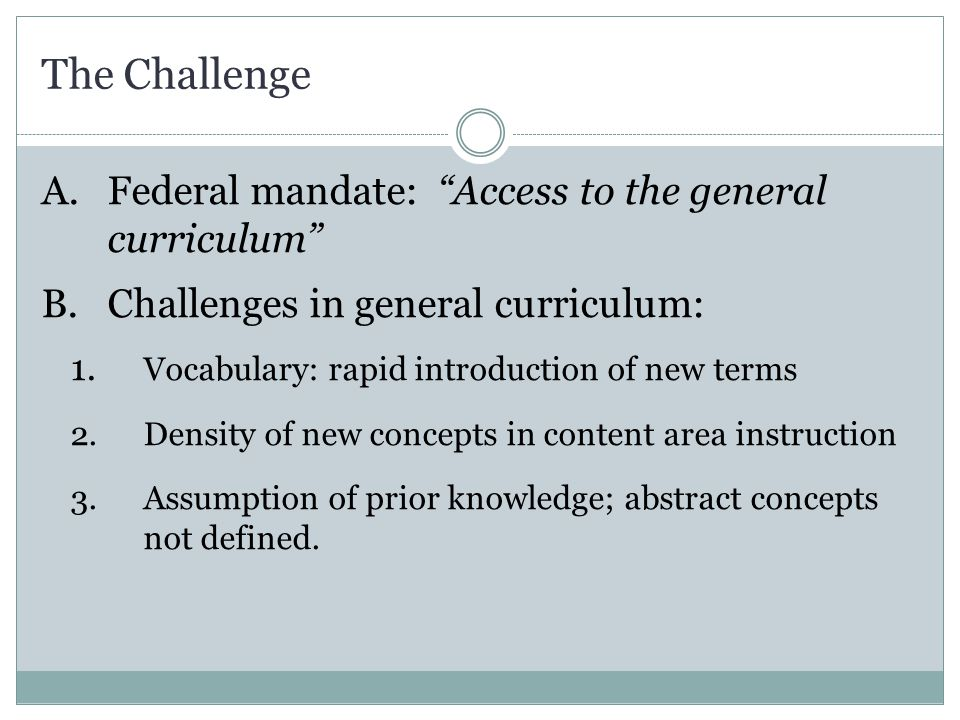 The Challenge A. Federal mandate: Access to the general curriculum