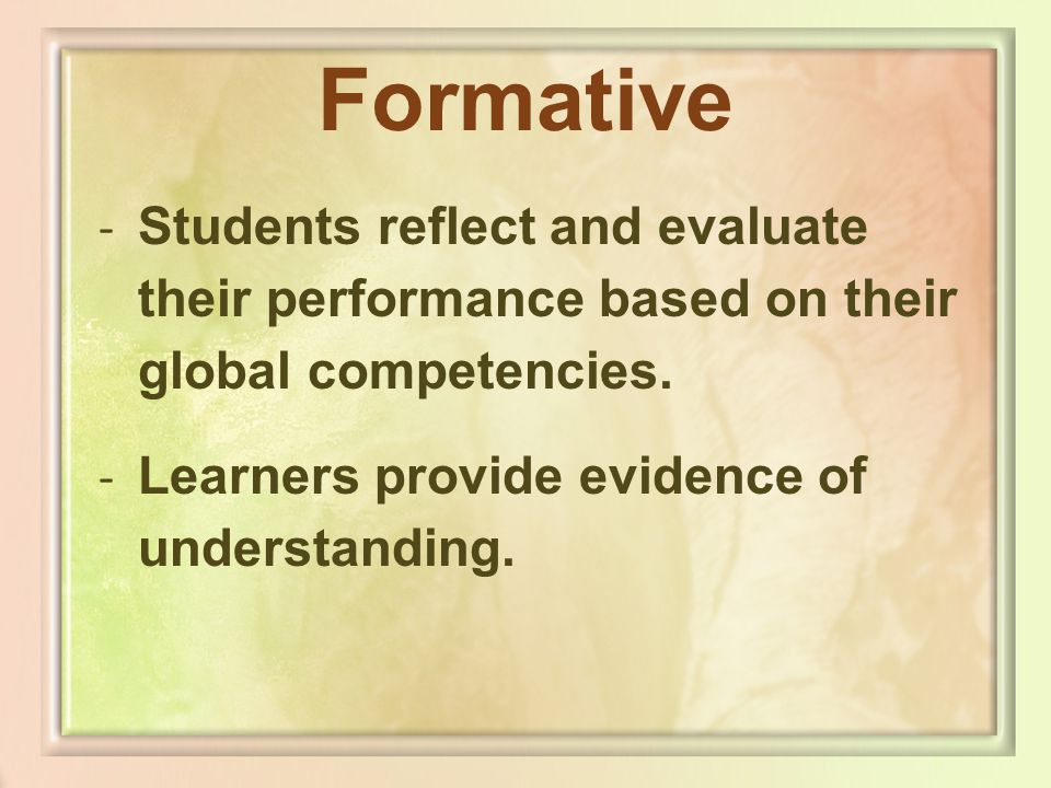 Formative Students reflect and evaluate their performance based on their global competencies.