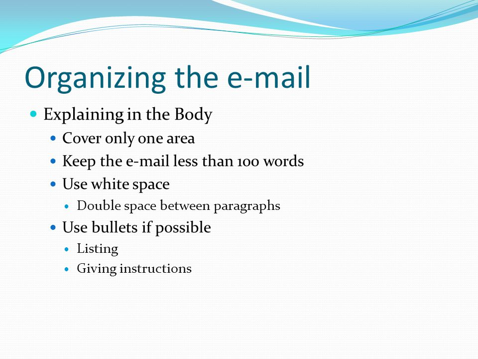Organizing the e-mail Explaining in the Body Cover only one area