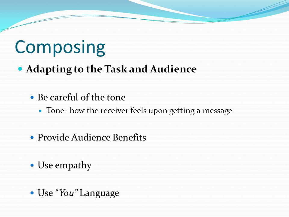 Composing Adapting to the Task and Audience Be careful of the tone