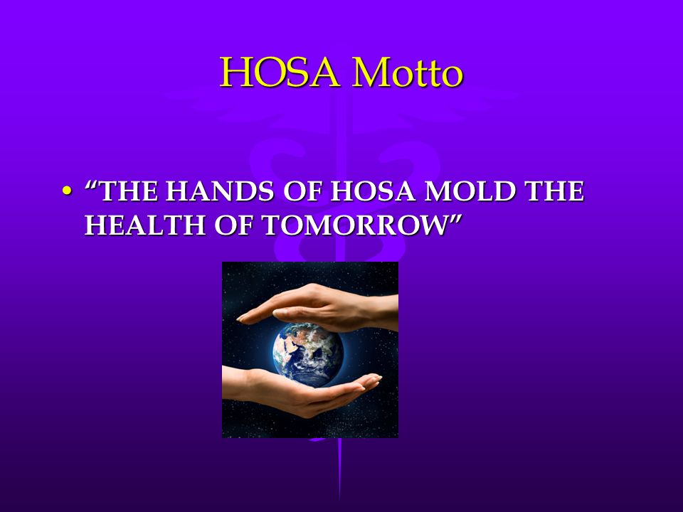 HOSA Motto THE HANDS OF HOSA MOLD THE HEALTH OF TOMORROW