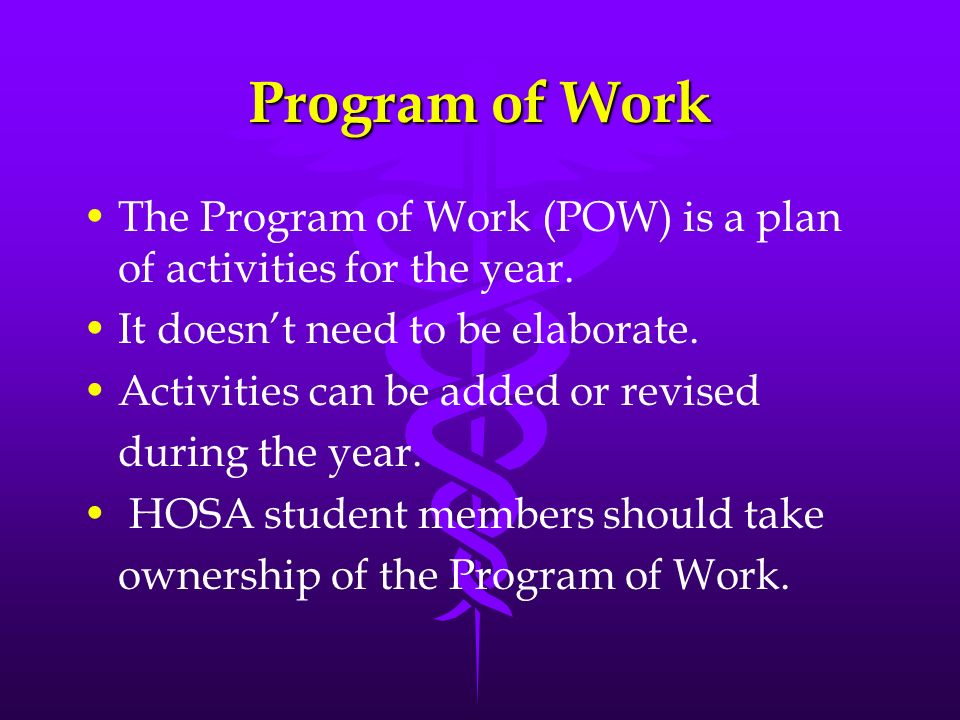 Program of Work The Program of Work (POW) is a plan of activities for the year. It doesn't need to be elaborate.