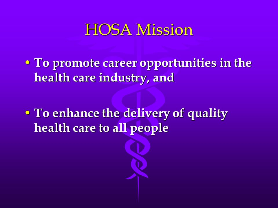 HOSA MissionTo promote career opportunities in the health care industry, and.