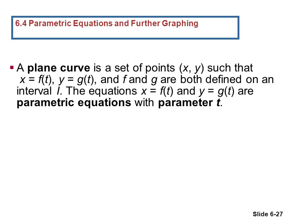 6.4 Parametric Equations and Further Graphing