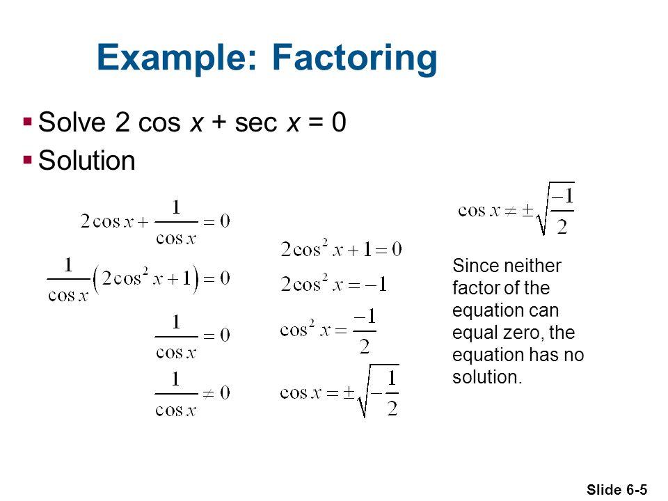 Example: Factoring Solve 2 cos x + sec x = 0 Solution