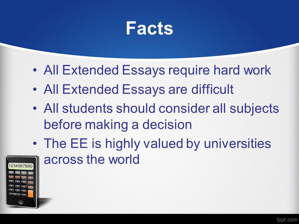 Facts All Extended Essays require hard work