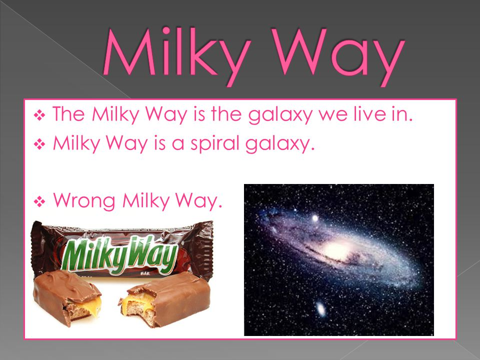 Milky Way The Milky Way is the galaxy we live in.
