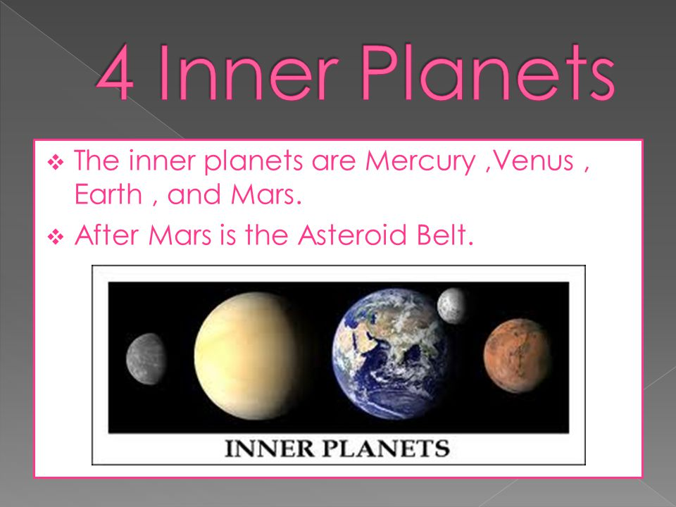 4 Inner Planets The inner planets are Mercury ,Venus , Earth , and Mars.