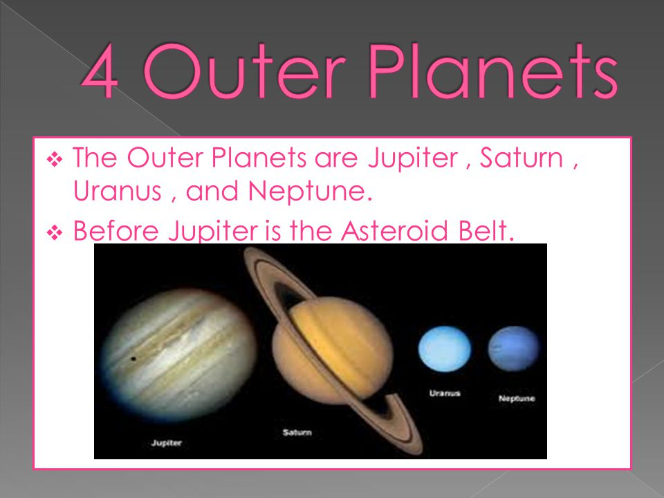 4 Outer Planets The Outer Planets are Jupiter , Saturn , Uranus , and Neptune.