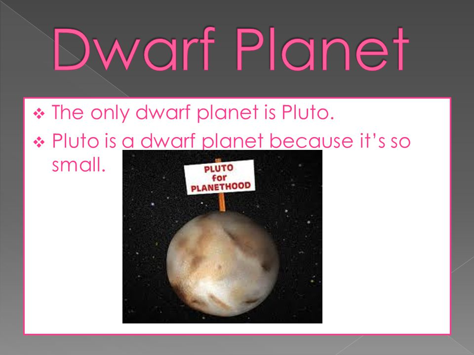 Dwarf Planet The only dwarf planet is Pluto.